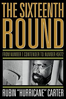 """The Sixteenth Round: From Number 1 Contender to Number 45472 by [Carter, Rubin """"Hurricane""""]"""