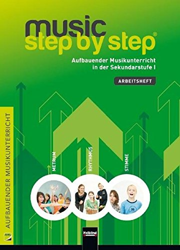 Music Step by Step 1. Schülerarbeitsheft: Aufbauender Musikunterricht in der Sekundarstufe I