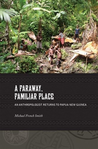 A Faraway, Familiar Place: An Anthropologist Returns to Papua New Guinea PDF