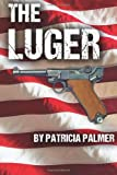 The Luger, Patricia Palmer, 1491043113