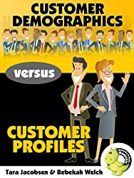 Customer Demographics Versus Customer Profiles: How To Increase Sales By Thinking Small