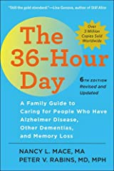 The 36-Hour Day, sixth edition: The 36-Hour Day: A Family Guide to Caring for People Who Have Alzheimer Disease, Other Dementias, and Memory Loss (A Johns Hopkins Press Health Book) Paperback