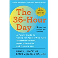 The 36-Hour Day: A Family Guide to Caring for People Who Have Alzheimer Disease, Other Dementias, and Memory Loss