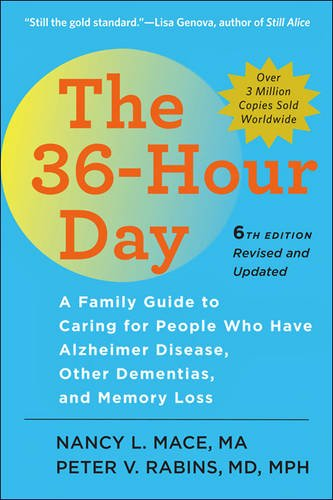 The 36-Hour Day, sixth edition: The 36-Hour Day: A Family Guide to Caring for People Who Have Alzheimer Disease, Other Dementias, and Memory Loss (A Johns Hopkins Press Health Book) (Getting Mental Health Help For A Family Member)