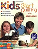 img - for Kids Start Quilting with Alex Anderson: 7 Fun & Easy Projects Quilts for Kids by Kids Tips for Quilting with Children by Anderson, Alex(February 1, 2002) Paperback book / textbook / text book