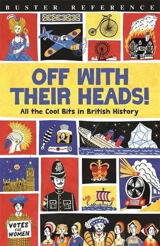Off With Their Heads!: All the Cool Bits in British History (Buster Reference)