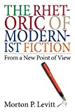 Rhetoric of Modernist Fiction, Morton P. Levitt and Morton Levitt, 1584655003