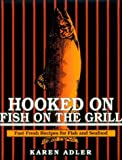 Hooked on Fish on the Grill, Karen Adler, 0925175196