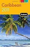 Fodor's Caribbean 2011, Fodor's Travel Publications, Inc. Staff, 1400004624