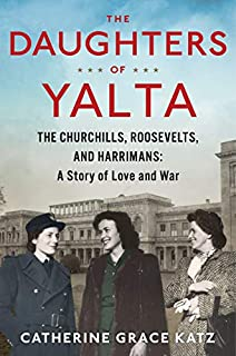 Book Cover: The Daughters of Yalta: The Churchills, Roosevelts, and Harrimans:  A Story of Love and War