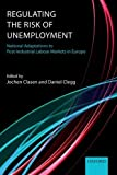 Regulating the Risk of Unemployment : National Adaptations to Post-Industrial Labour Markets in Europe, Jochen Clasen, Daniel Clegg, 0199676933