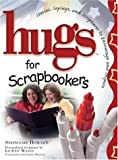 img - for Hugs For Scrapbookers: Stories, Sayings, And Scriptures To Encourage And Inspire book / textbook / text book