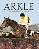 img - for Arkle: The Life and Legacy of Himself book / textbook / text book