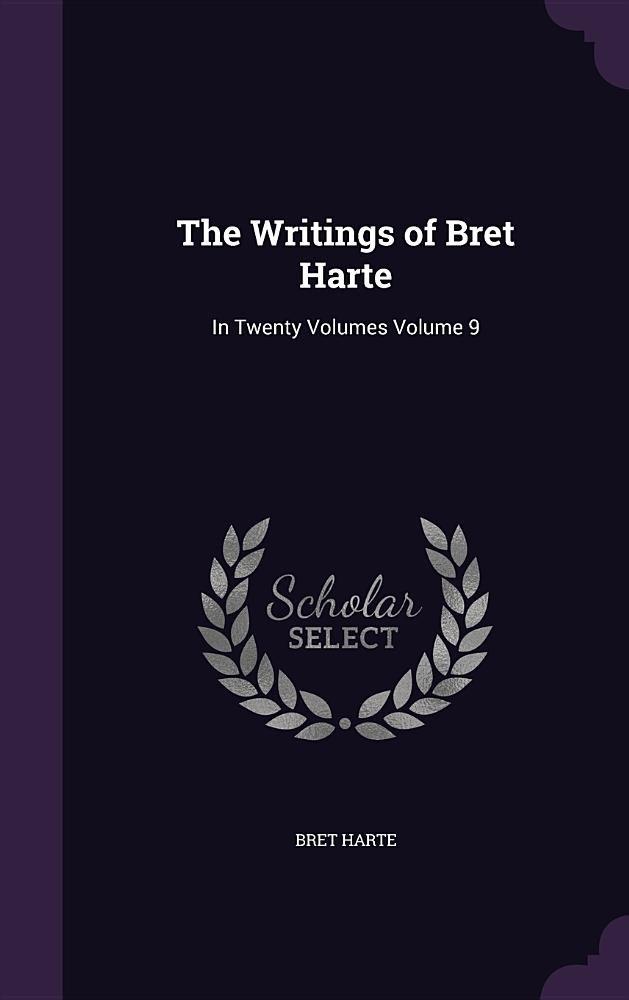 The Writings of Bret Harte: In Twenty Volumes Volume 9 ebook