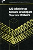 CAD in Reinforced Concrete Detailing and Structural Steelwork, Institution of Civil Engineers, 072771340X