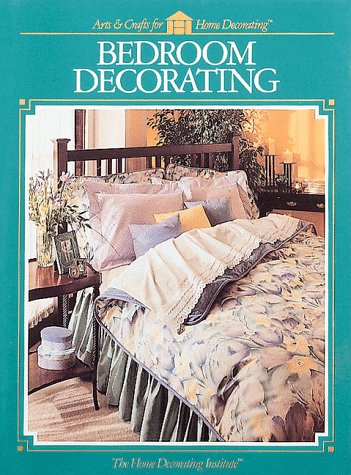 Bedroom Decorating: Sixty-One Step-by-Step Projects (Arts & Crafts for Home Decorating)