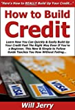 How to Build Credit: Learn How You Can Quickly & Easily Build Up Your Good Credit Fast The Right Way Even If You're a Beginner, This New & Simple to Follow Guide Teaches You How Without Failing