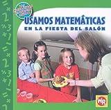 Usamos Matematicas En La Fiesta Del Salon/ Using Math at the Class Party (Las Matematicas En Nuestro Mundo/ Math in Our World) (Spanish Edition) offers