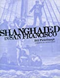 Shanghaied in San Francisco, Bill Pickelhaupt, 0964731223