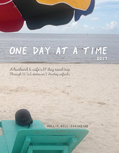 One Day at a Time 2017: A husband and wife's 87-day road trip through 22 states in the US on two Harley Softails by [Bell-Schinzing, Hollie]