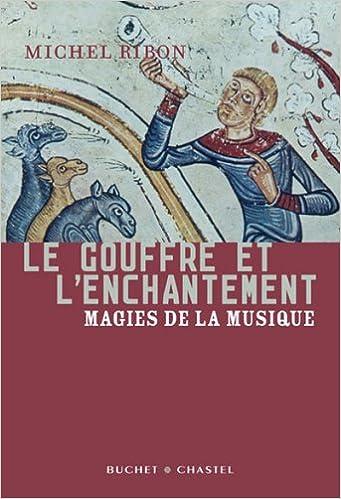 Télécharger livres google books pdf gratuitement Le gouffre et l'enchantement : Magies de la musique 2283021472 PDF PDB