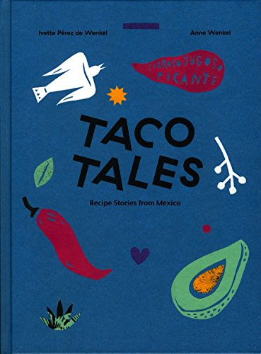 Taco Tales: Recipe Stories from Mexico by Ivette Perez de Wenkel