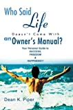 Who Said Life Doesn't Come with an Owner's Manual?, Dean Piper, 0595659276