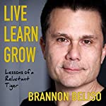 Live Learn Grow: Lessons of a Reluctant Tiger | Brannon Beliso