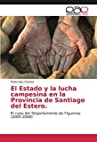 El Estado y la lucha campesina en la Provincia de Santiago del Estero.: El caso del Departamento de Figueroa (2005-2008) (Spanish Edition)