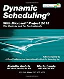 Dynamic Scheduling® With Microsoft® Project 2013: The Book By and For Professionals
