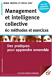 Management et intelligence collective : 60 méthodes et exercices : Des pratiques pour apprendre ensemble