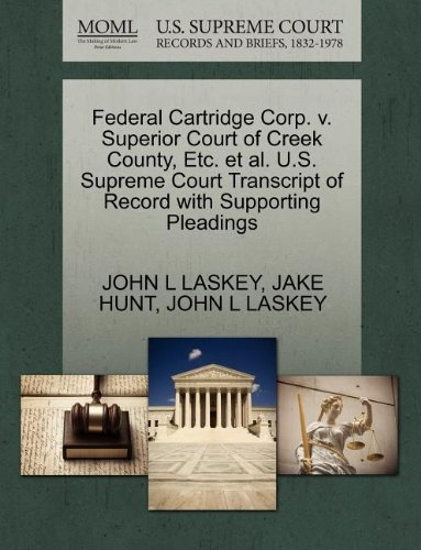 Federal Cartridge Corp. v. Superior Court of Creek County, Etc. et al. U.S. Supreme Court Transcript of Record with Supporting (Federal Cartridge)