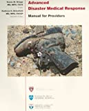 Advanced Disaster Medical Response Manual for Providers, , 0972377204
