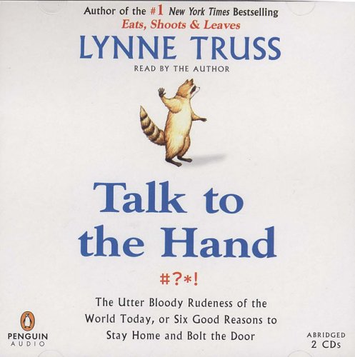 Talk to the Hand: The Utter Bloody Rudeness of the World Today, or Six Good Reasons to Stay Home PDF