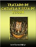 TRATADO DE CAZUELA Y TEJA DE EGGUN (Spanish Edition)