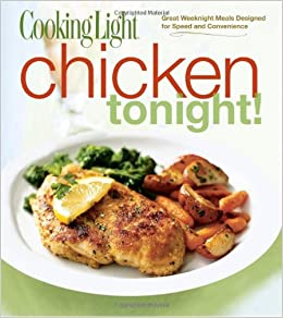 Captivating Cooking Light Chicken Tonight!: Great Weeknight Meals Designed For Speed  And Convenience: Editors Of Cooking Light Magazine: 9780848733223:  Amazon.com: ...