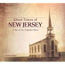 Ghost Towns of New Jersey: A Tour of Our Forgotten Places