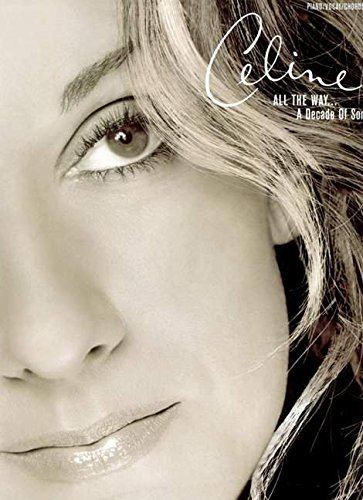 Celine Dion -- All the Way . . . A Decade of Song: Piano/Vocal/Chords (Celine Dion Lyrics)