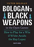 Bologan's Black Weapons In The Open Games: How To Play For A Win If White Avoids The Ruy Lopez-Victor Bologan