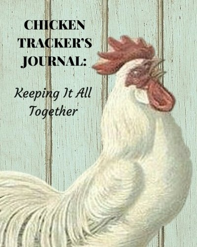 Chicken Tracker's Journal:: Keeping It All Together