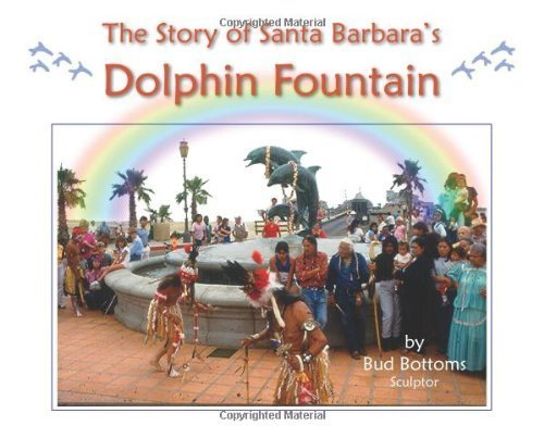 5 Dolphins Fountain - The Story of Santa Barbara's Dolphin Fountain by Bud Bottoms (2012-05-30)