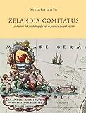 Zelandia Comitatus : Geschiedenis en Cartobibliografie Van de Provincie Zeeland Tot 1860, Blonk, Dirk and Blonk-Van der Wijst, Joanna, 9061942403