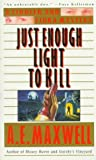 Front cover for the book Just Enough Light to Kill by A. E. Maxwell