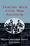 Tracing Your Civil War Ancestors, Bertram H. Groene, 0895871238