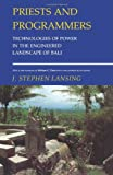 Front cover for the book Priests and Programmers: Technologies of Power in the Engineered Landscape of Bali by J. Stephen Lansing