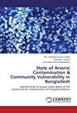 State of Arsenic Contamination and Community Vulnerability in Bangladesh, Motaleb Hossain Sarker and Ahmadul Hassan, 3848492385
