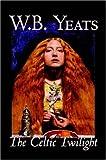 The Celtic Twilight by W.B.Yeats, Fiction, Fantasy, Literary, Fairy Tales, Folk Tales, Legends & Mythology