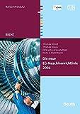 Die neue EG-Maschinenrichtlinie 2006/42/EG (Beuth Recht)