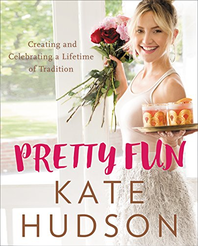 Pretty Fun: Creating and Celebrating a Lifetime of Tradition -