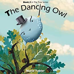 Children's Book: The Dancing Owl: A Humorous Children's Book for Kids 4-8 Years Old (The Tree Series 2) by [Tabler, Marie]